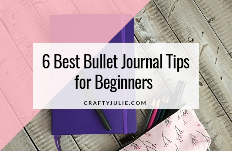 Crafty Julie | 6 Best Bullet Journal Tips for Beginners