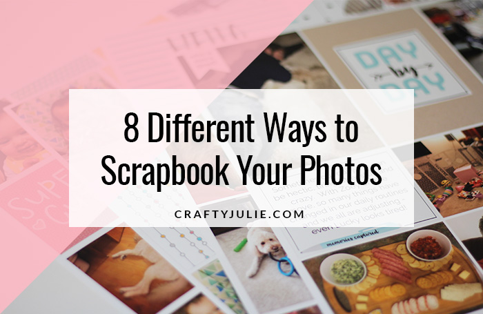 8 Different Ways to Scrapbook