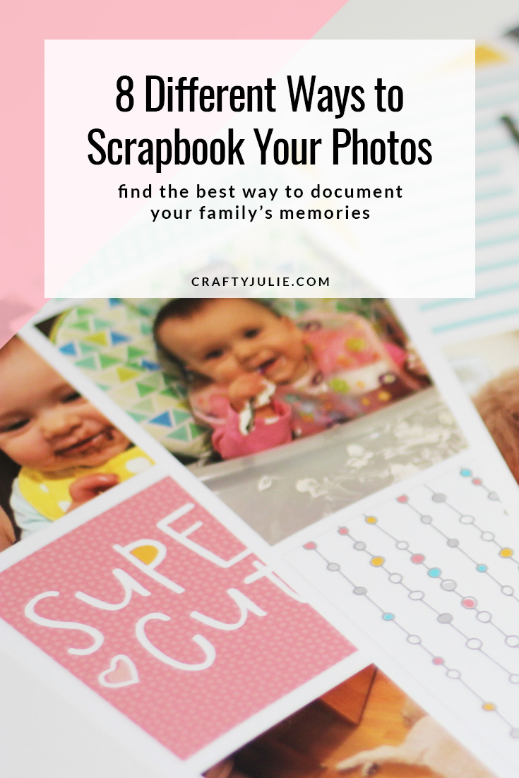 8 Different Ways to Scrapbook Your Photos:  Finding the Best Way to Document Your Family's Memories