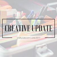 June 2017 Crafty Julie Creative Update