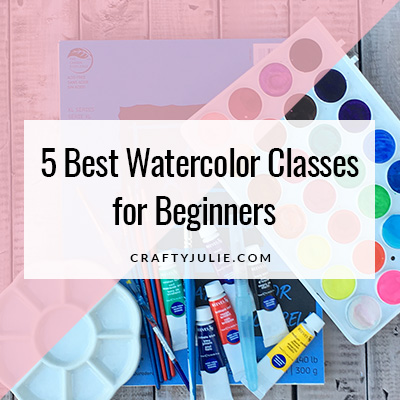 Crafty Julie | 5 Best Watercolor Classes for Beginners
