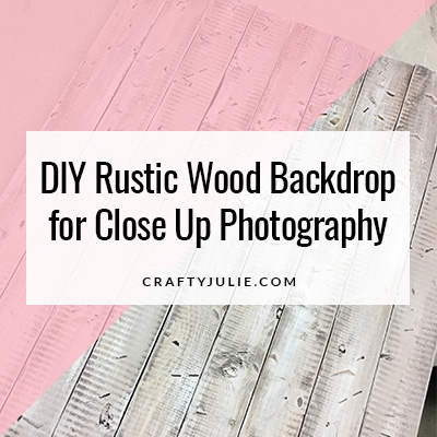 Crafty Julie | DIY Rustic Wood Backdrop for Close Up Photography