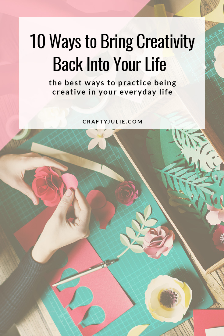 10 Ways to Bring Creativity Back Into Your Life - the best ways to practice being creative in your everyday life