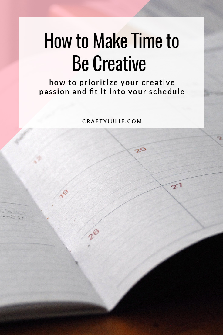 How to Make Time to Be Creative:  prioritize your creative passion and make it fit it into your schedule