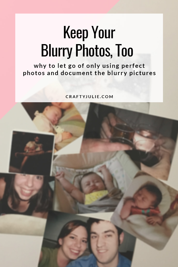 Keep Your Blurry Photos:  why to let go of only using perfect photos and document the blurry pictures, too