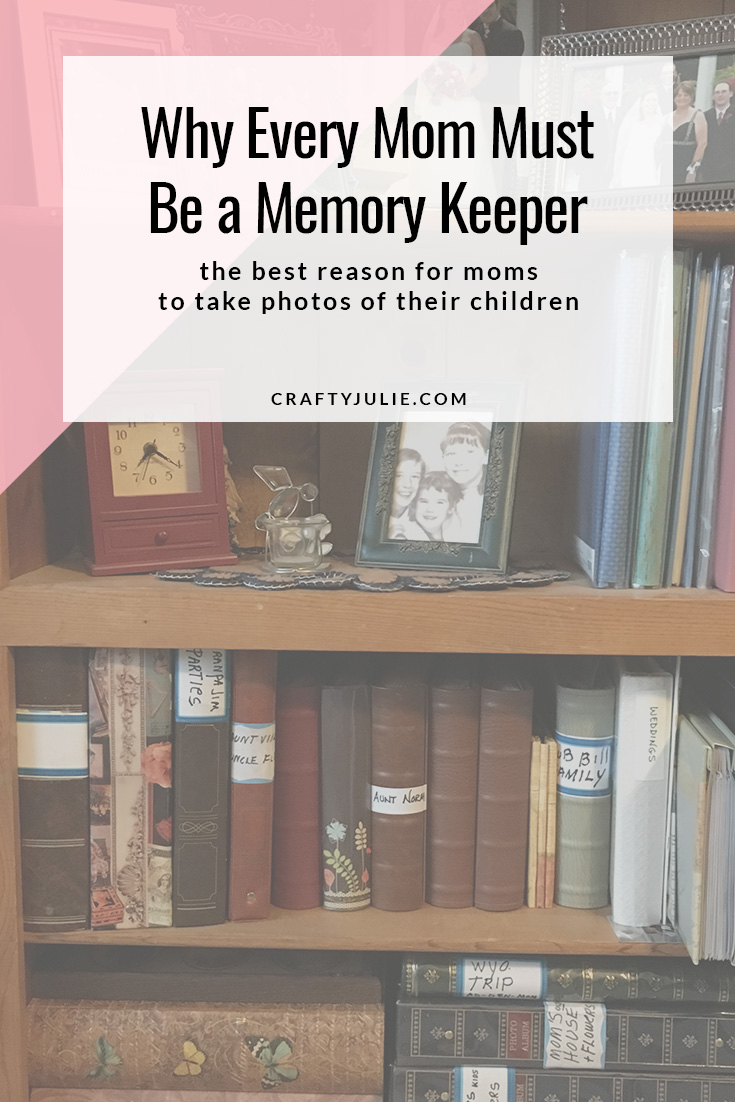 Why Every Mom Must Be a Memory Keeper - the best reason for moms to take photos of their children