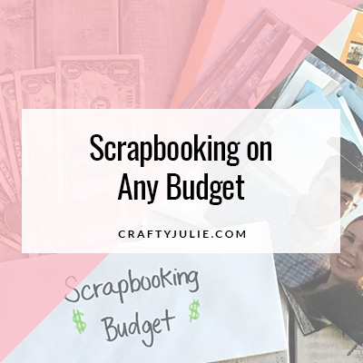 Crafty Julie | Scrapbooking on Any Budget