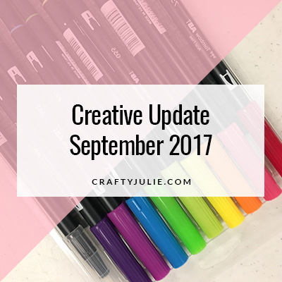 September 2017 Crafty Julie Creative Update