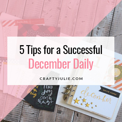 Crafty Julie | 5 Tips for a Successful December Daily
