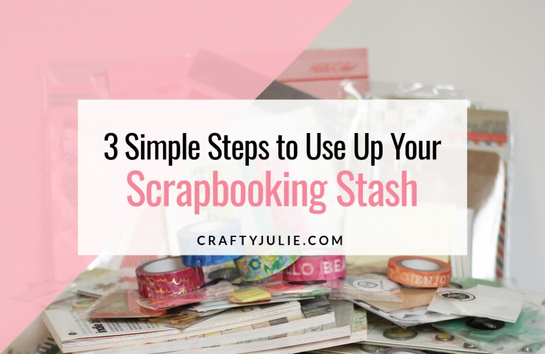 Crafty Julie | 3 Simple Steps to Use Up Your Scrapbooking Stash