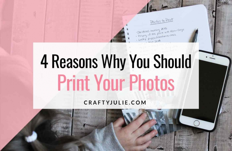 Crafty Julie | 4 Reasons Why You Should Print Your Photos