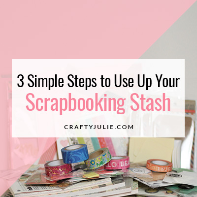 3 Simple Steps to Use Up Your Scrapbooking Stash