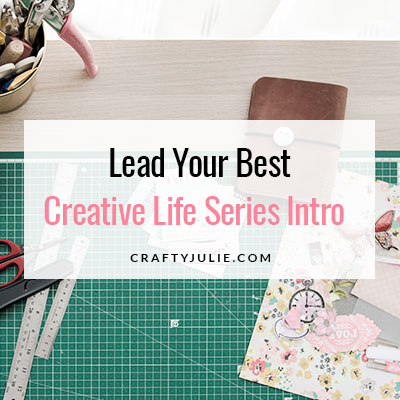 Crafty Julie | Lead Your Best Creative Life | Intro
