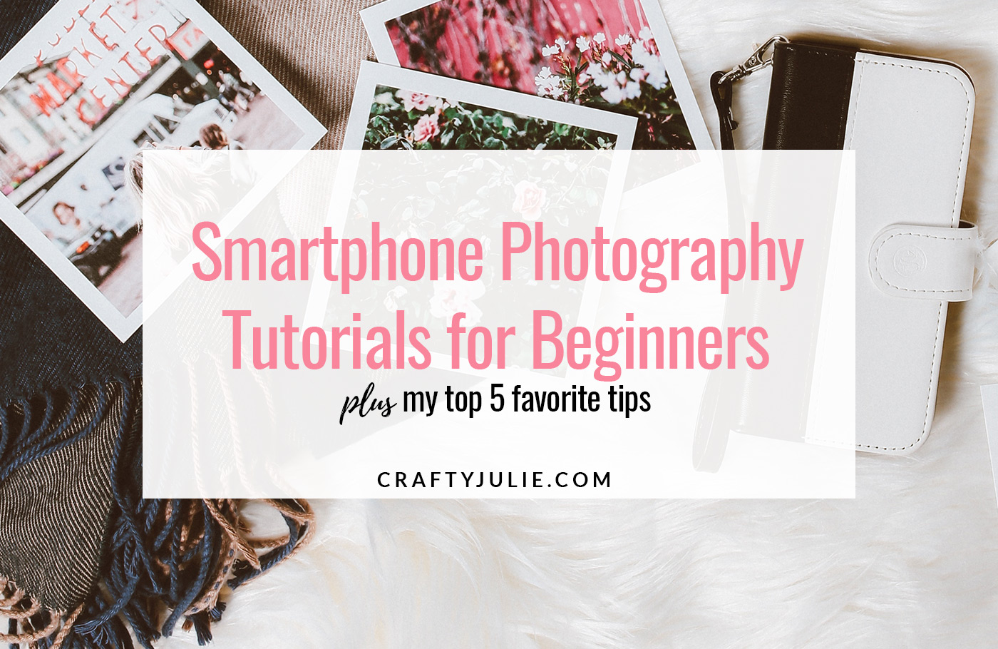 Beginner SmartPhone Photography Tutorials · Crafty Julie