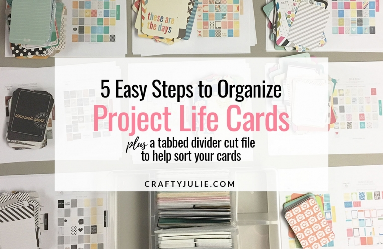 Crafty Julie | 5 Easy Steps to Organize Project Life Cards