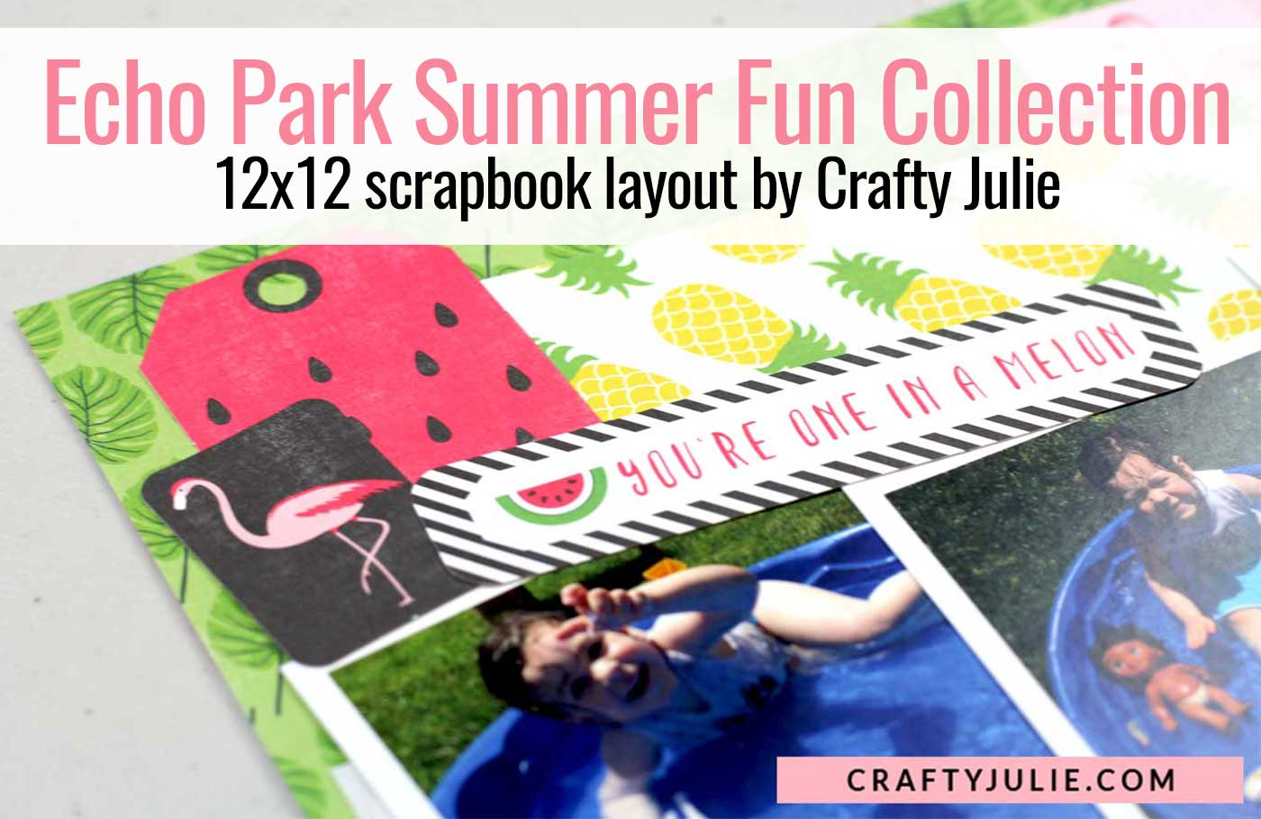 Crafty Julie | Echo Park Summer Fun Collection Kit Layout