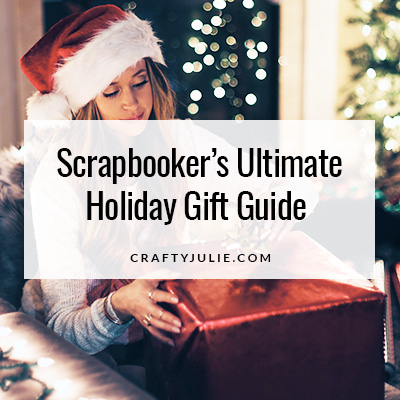 Holiday Gift Guide for Scrapbookers