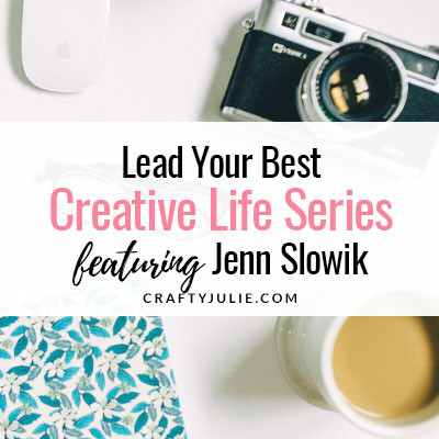 Lead Your Best Creative Life Series feat. Jenn Slowik