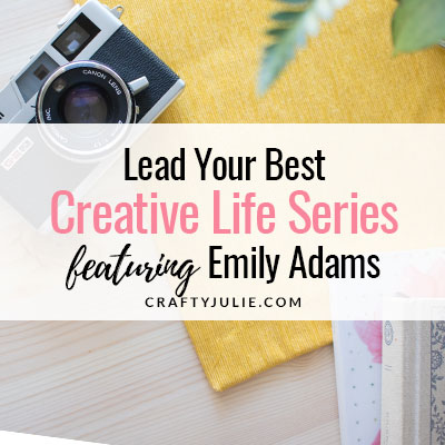 Lead Your Best Creative Life Series feat. Emily Adams