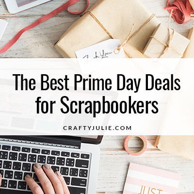 Prime Day Deals for Crafters and Scrapbookers