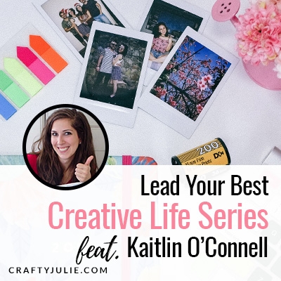 Crafty Julie | Lead Your Best Creative Life | featuring Kaitlin O'Connell of hellolovelylife