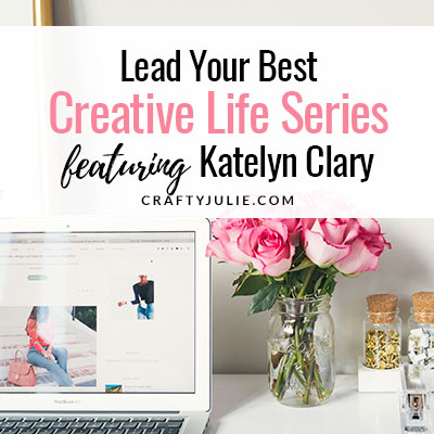 Lead Your Best Creative Life Series feat. Katelyn Clary