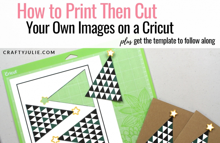 How to Print Then Cut Your Own Images on a Cricut | CraftyJulie