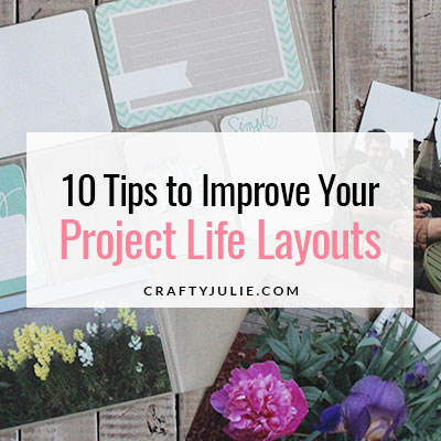 10 Tips to Improve Your Project Life Layouts