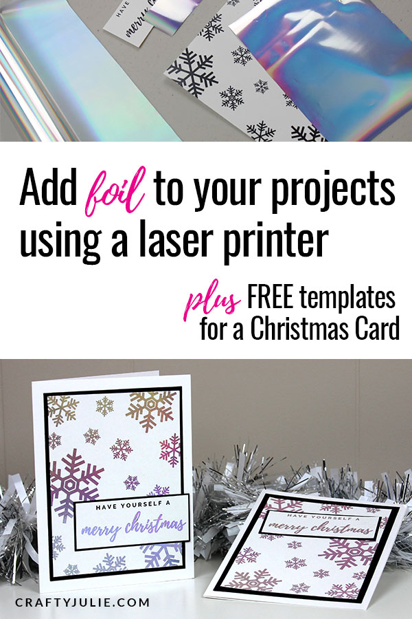 Learn how to add foil to your papercrafting projects using a laser printer, plus get FREE card design templates.  This foil technique is an easy way to enhance any papercrafting project, card, or scrapbook layout.  #foil #mincmachine #scrapbooking #craftyjulie