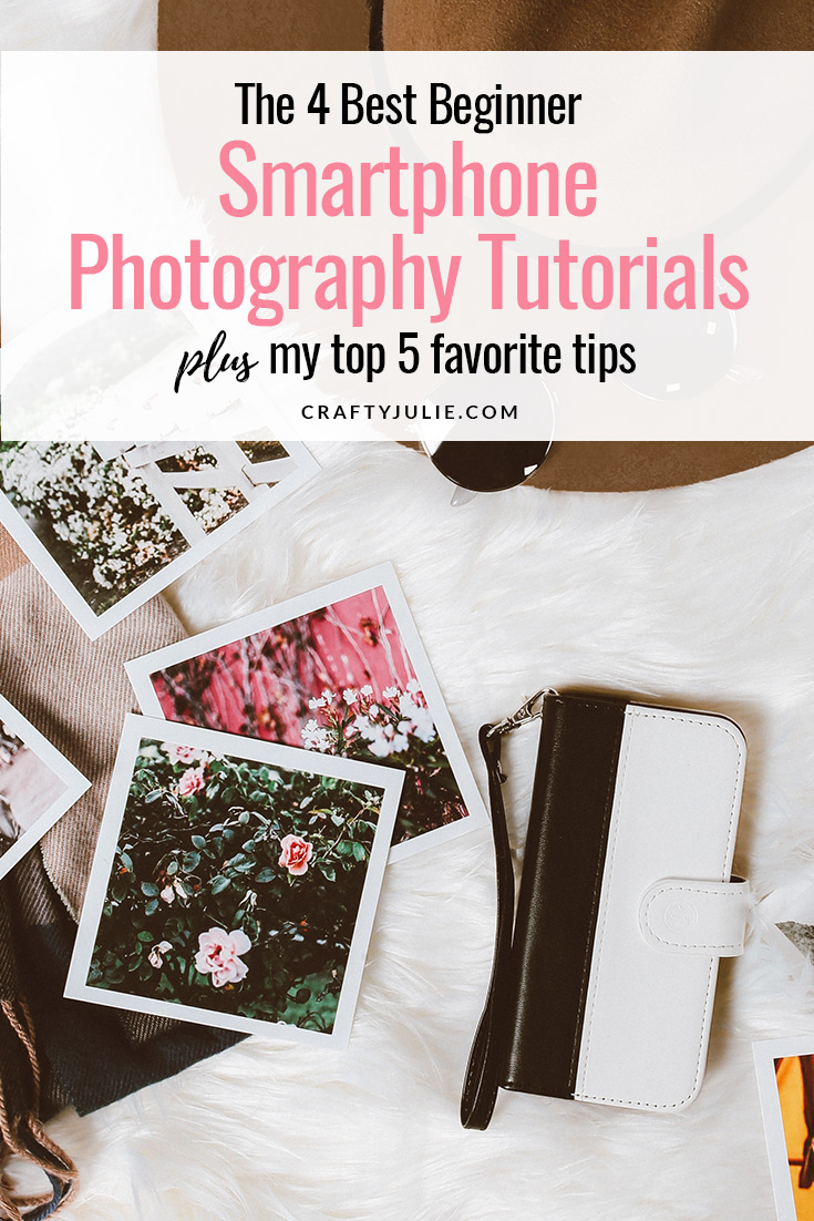 Learn how to use your smartphone camera better using these 4 beginner smartphone photography tutorials plus my top 5 favorite tips #smartphone #scrapbooking #smartphonephotography #craftyjulie